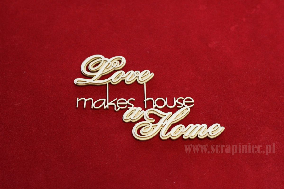 Scrapiniec - Love makes a house a Home - 2 warstwy